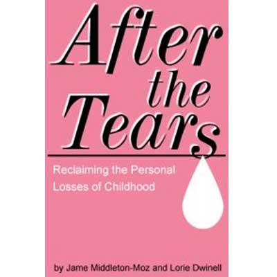 After The Tears: Reclaiming The Personal Losses Of Childhood by Jane Middelton-Moz