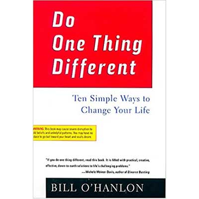 Do One Thing Different: Ten Simple Ways To Change Your Life by Bill O'Hanlon