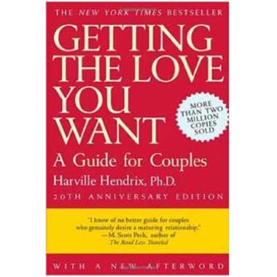 Getting The Love You Want, A Guide For Couples by Harville Hendrix, PhD