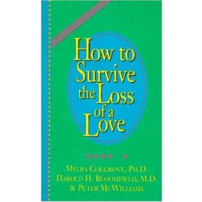 How to Survive the Loss of a Love by Peter McWilliams, Melba Colgrove, PhD and Harold Bloomfield, MD