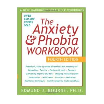 The Anxiety and Phobia Workbook by Edmund Bourne
