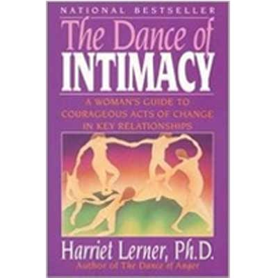 The Dance Of Intimacy: A Woman's Guide To Courageous Acts Of Change In Key Relationships by Harriet Goldhor, Ph.D. Lerner