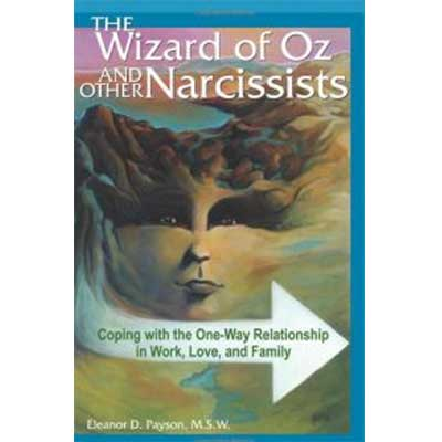 The Wizard Of Oz And Other Narcissists: Coping With The One-Way Relationship In Work, Love, And Family by Eleanor Payson