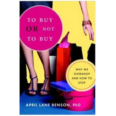 To Buy or Not To Buy Why We Overshop and How to Stop by April Bensen