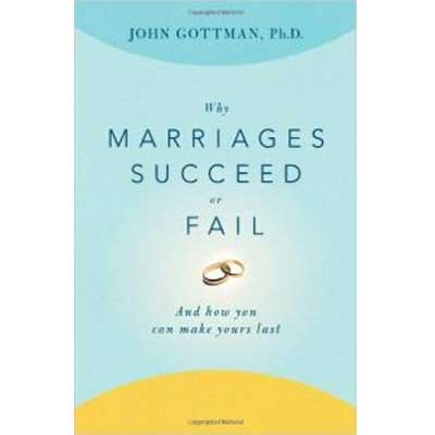 Why Marriages Succeed Or Fail And How You Can Make Yours Last by John M Gottman