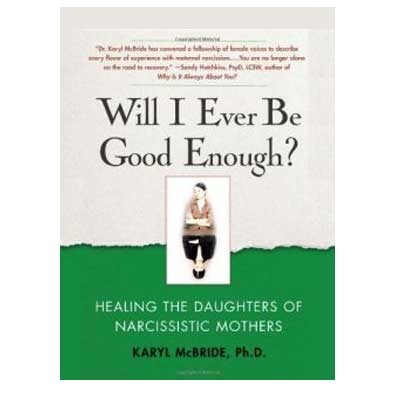 Will I Ever Be Good Enough by Karyl McBride PhD
